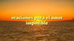 oraciones para el amor imposible